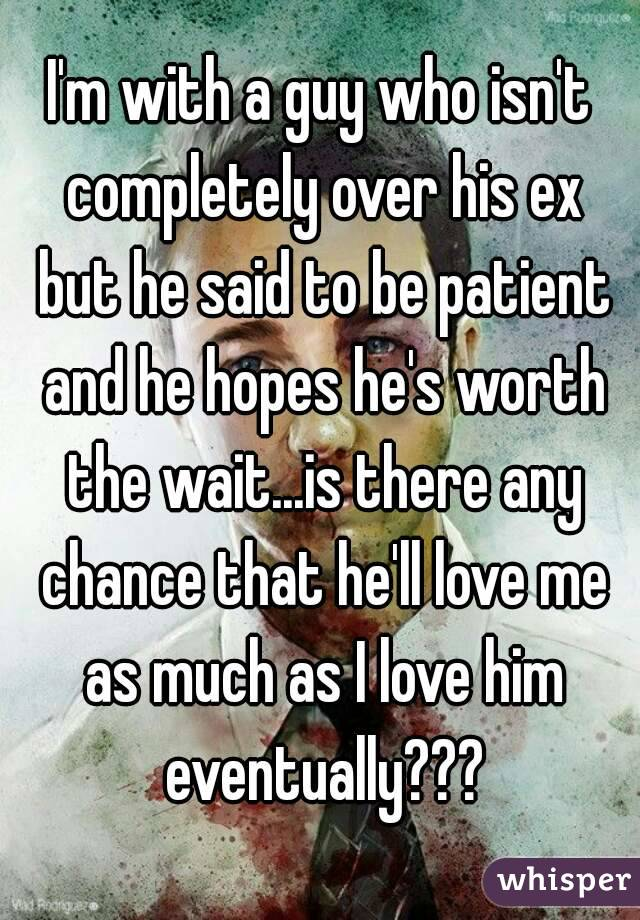 How to be patient with a guy