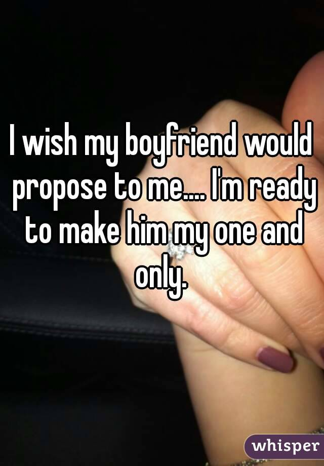 How to make my boyfriend propose to me