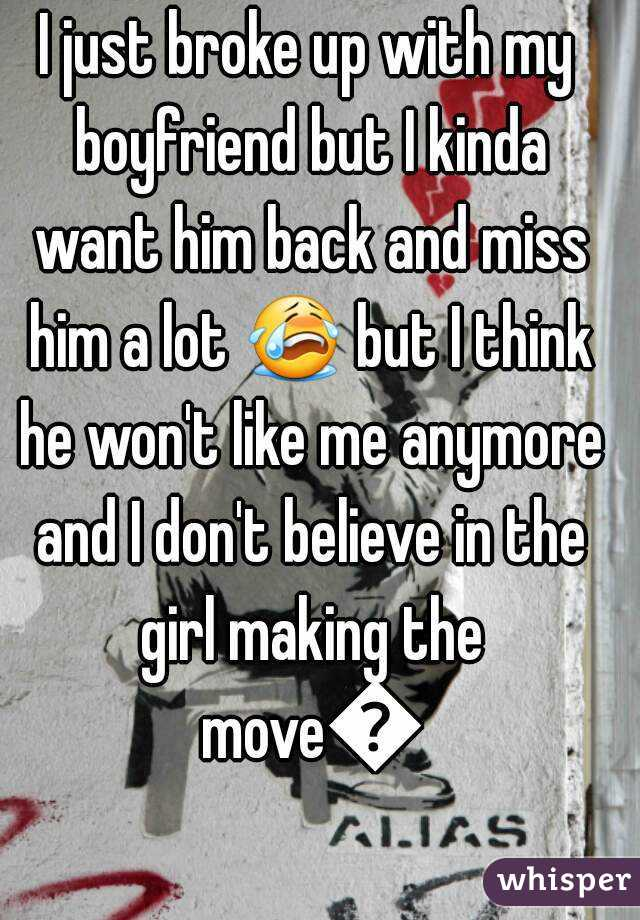 I broke up with him but i want him back
