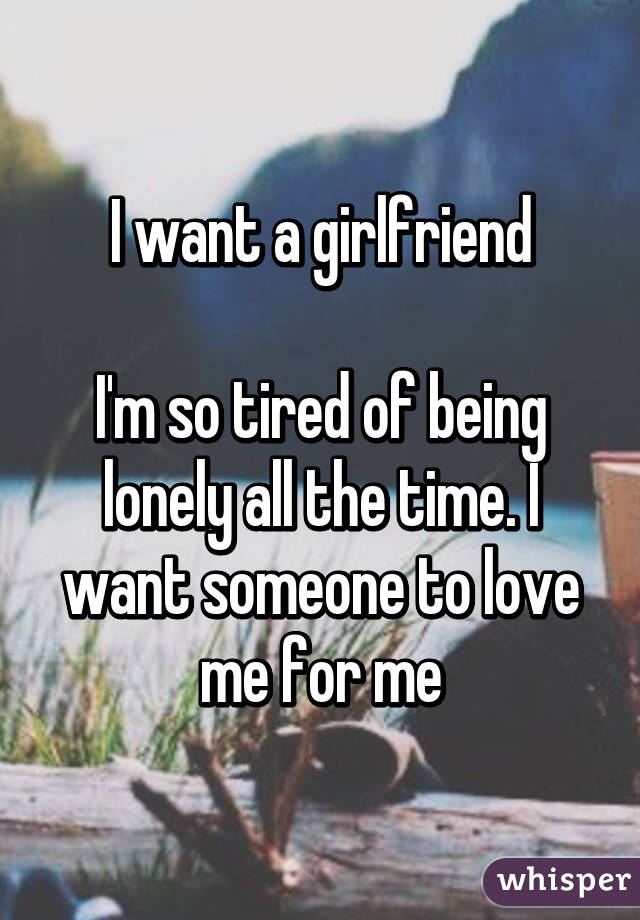 I am lonely and want a girlfriend