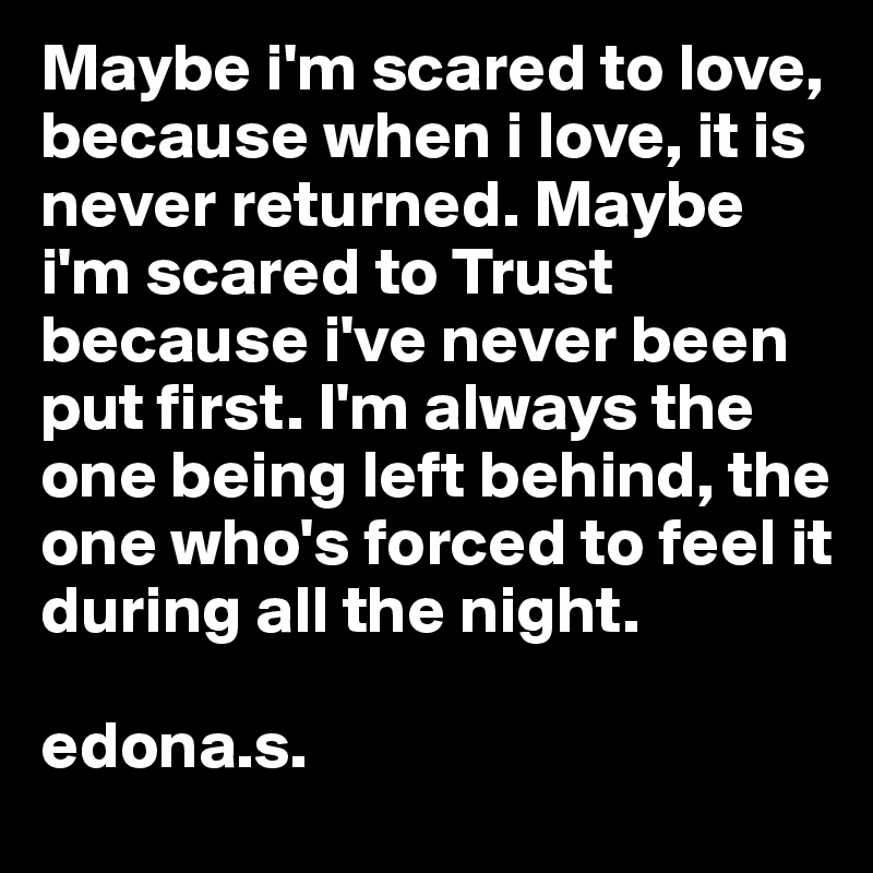 I m scared to love