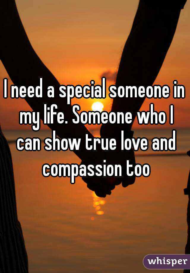 I need someone special