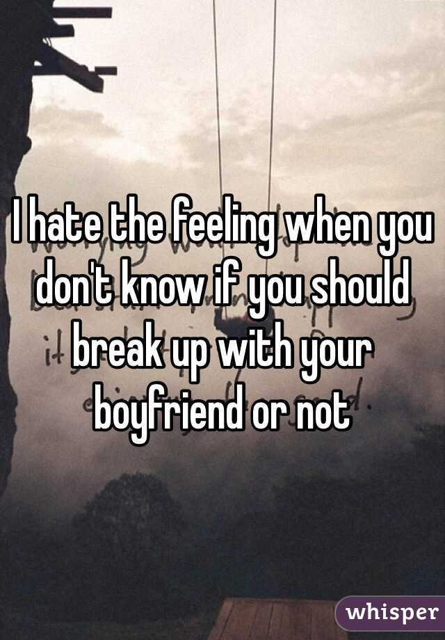 Don t know whether to break up or not