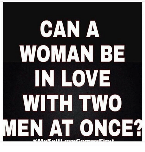Can a woman love two guys at the same time
