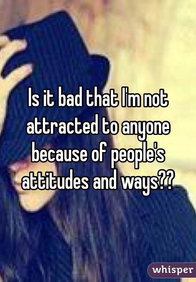 Not attracted to anyone