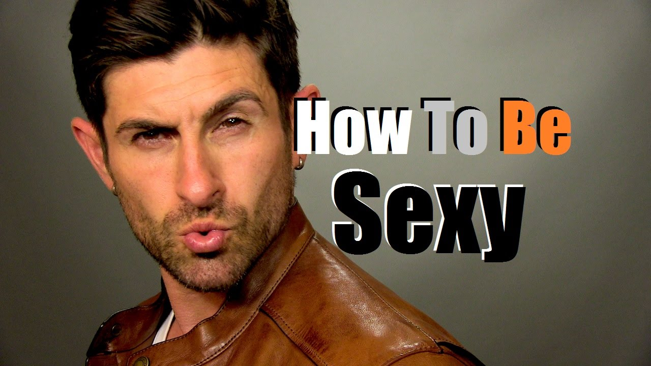 How to be sexy men