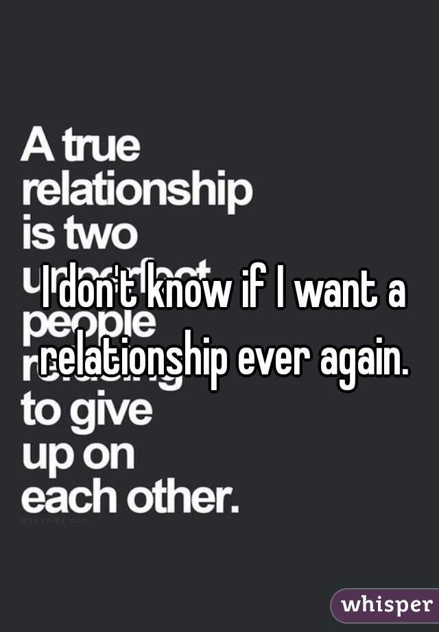 I don t want a relationship ever