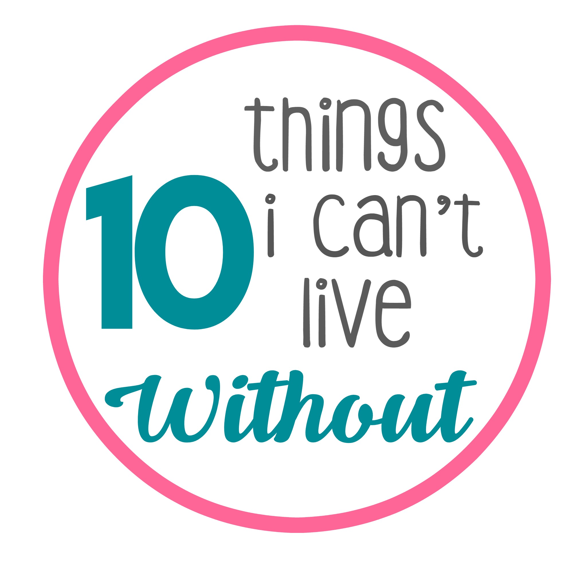 Things i can t live without