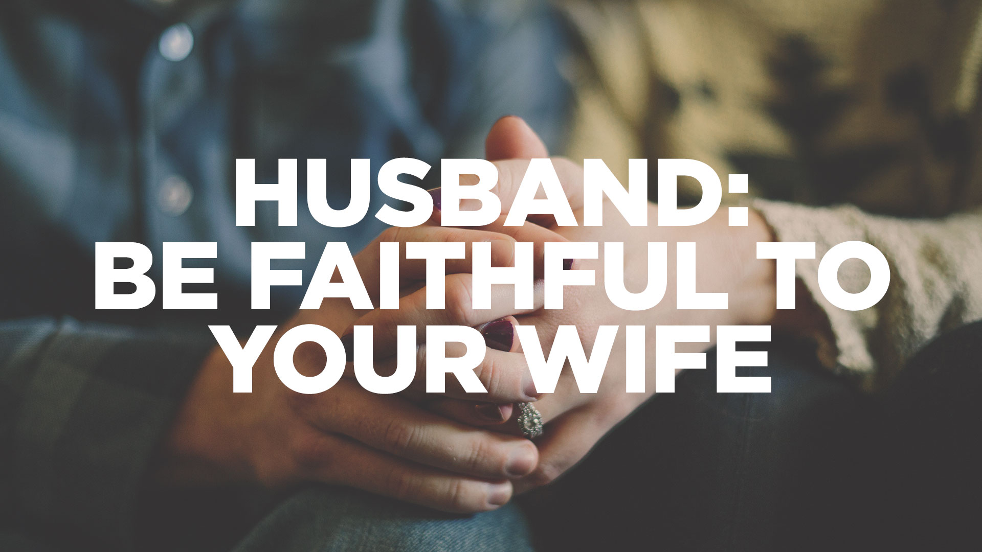 Faithful to your wife