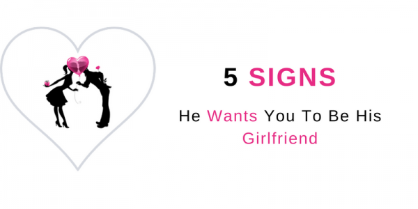 Signs he wants you to be his girlfriend