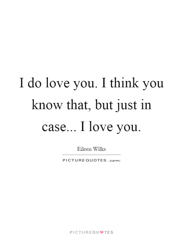 Just know i love you