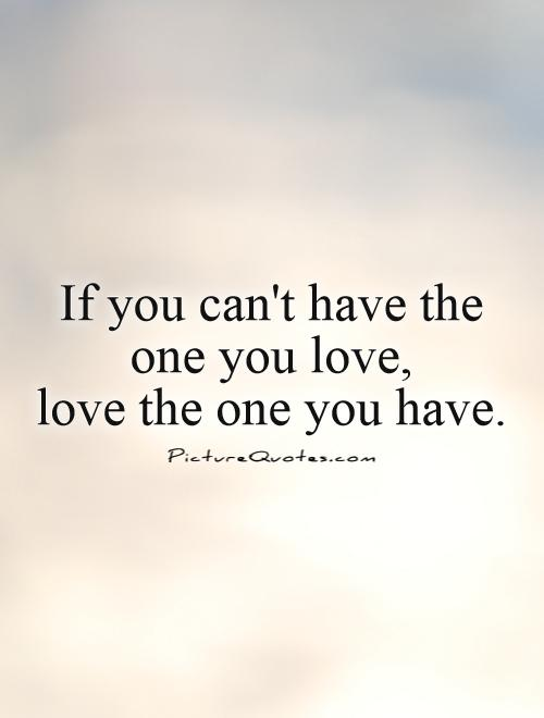 If you can t be with the one you love