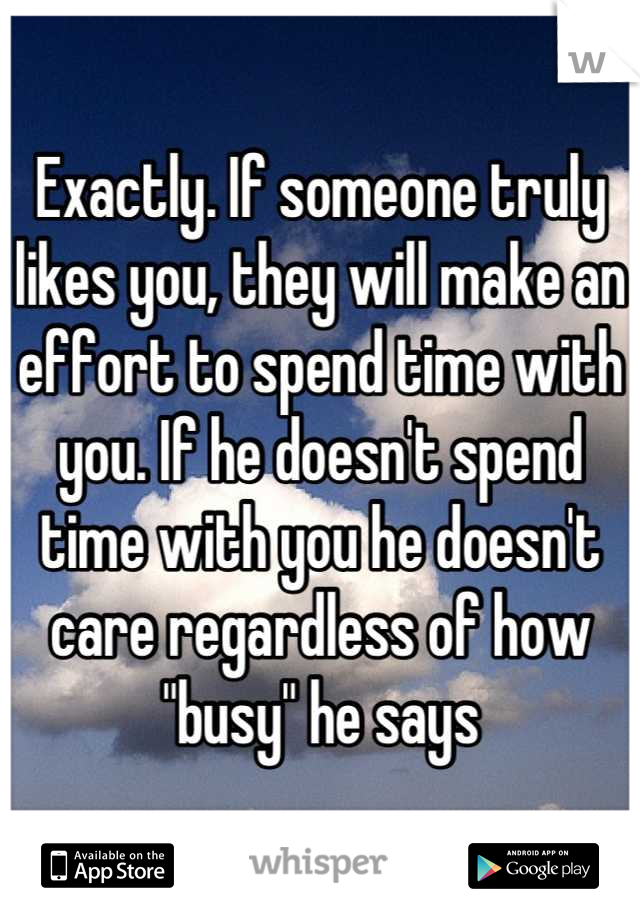 If he likes you he will make the effort