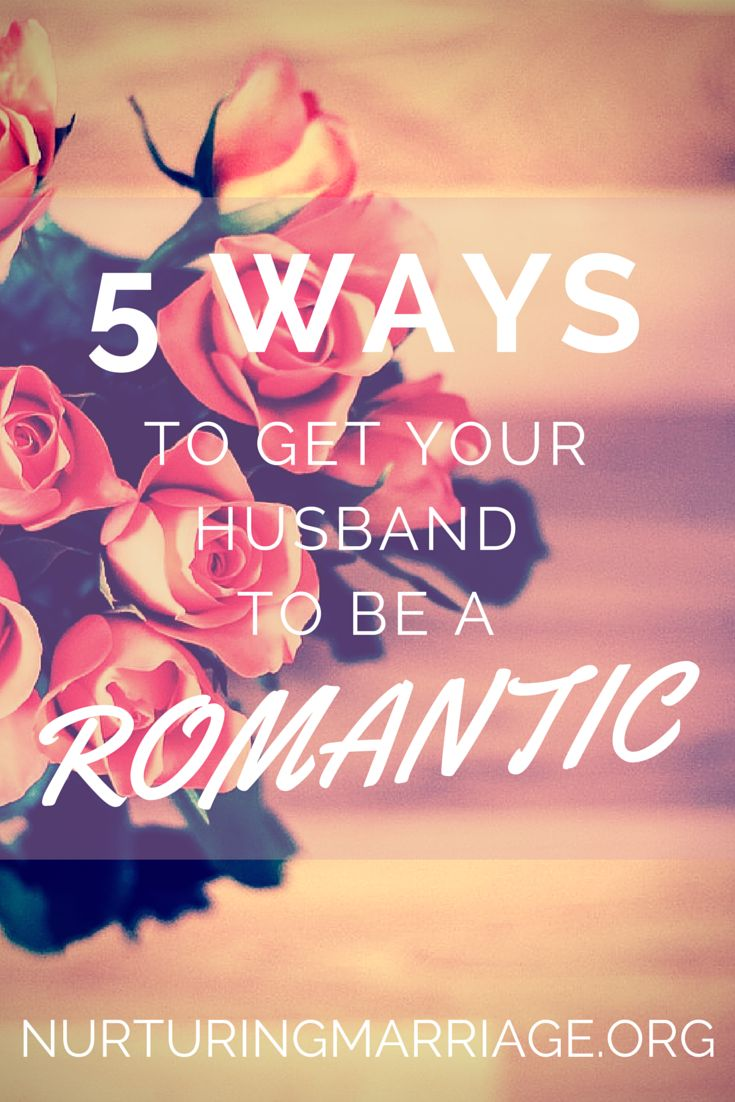 How to get your husband to be romantic