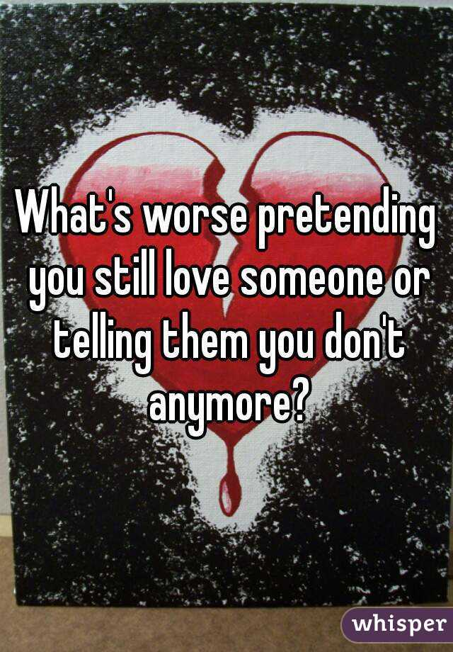How do you tell someone you dont love them anymore