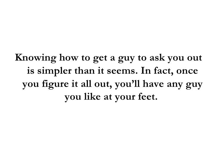 Getting a guy to ask you out