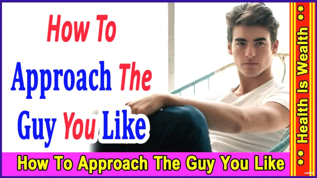 How to approach a guy you like