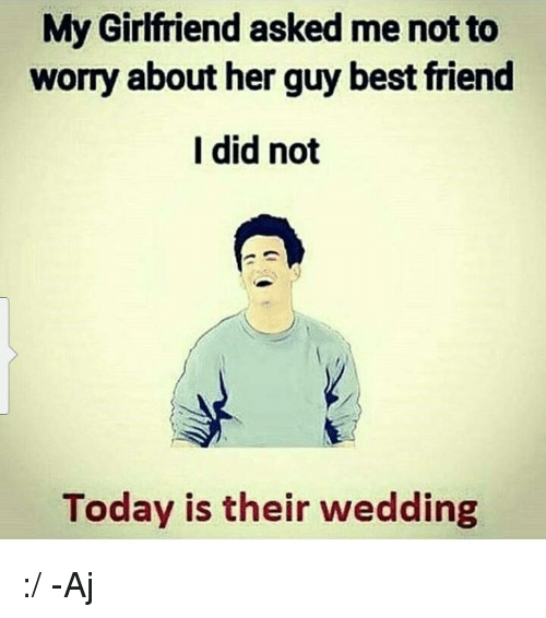 My girlfriend has a guy best friend
