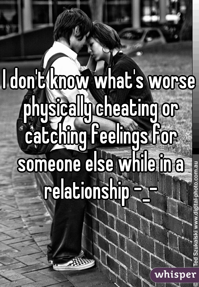 Feelings for someone else while in a relationship