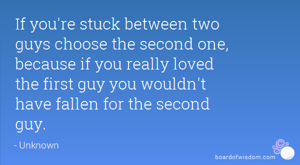 How do you choose between two guys