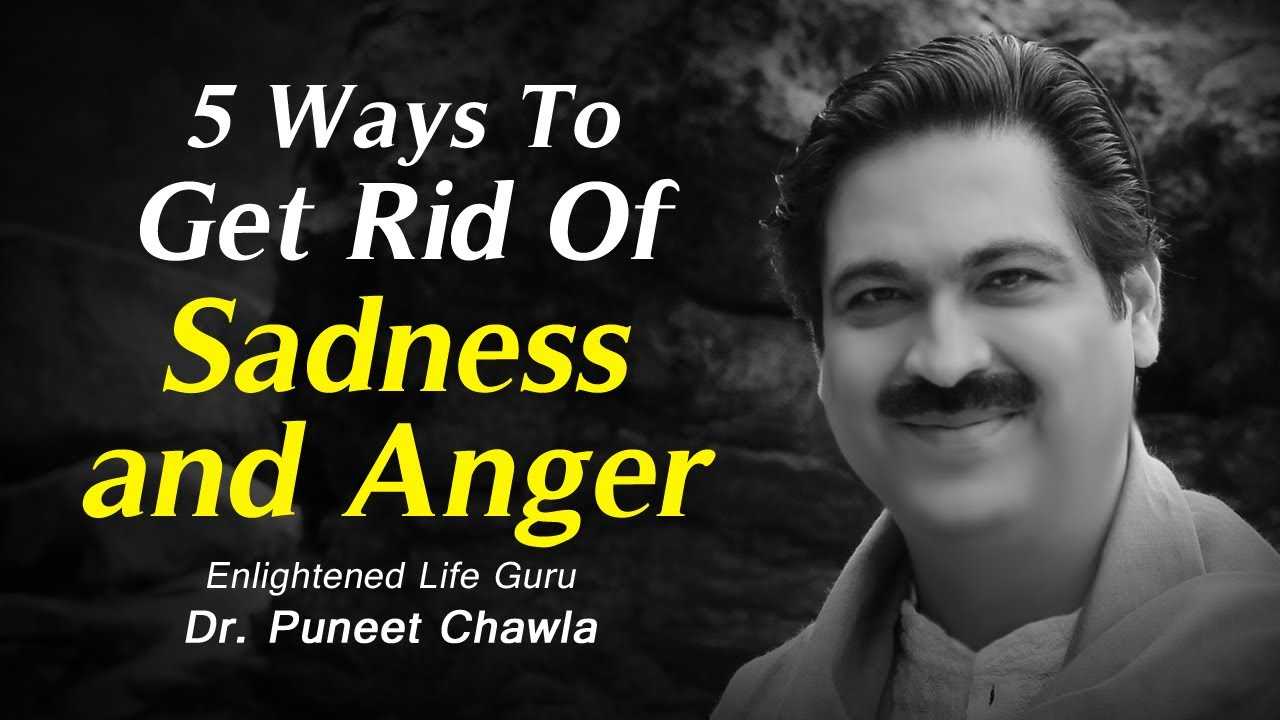 How to get rid of anger and sadness