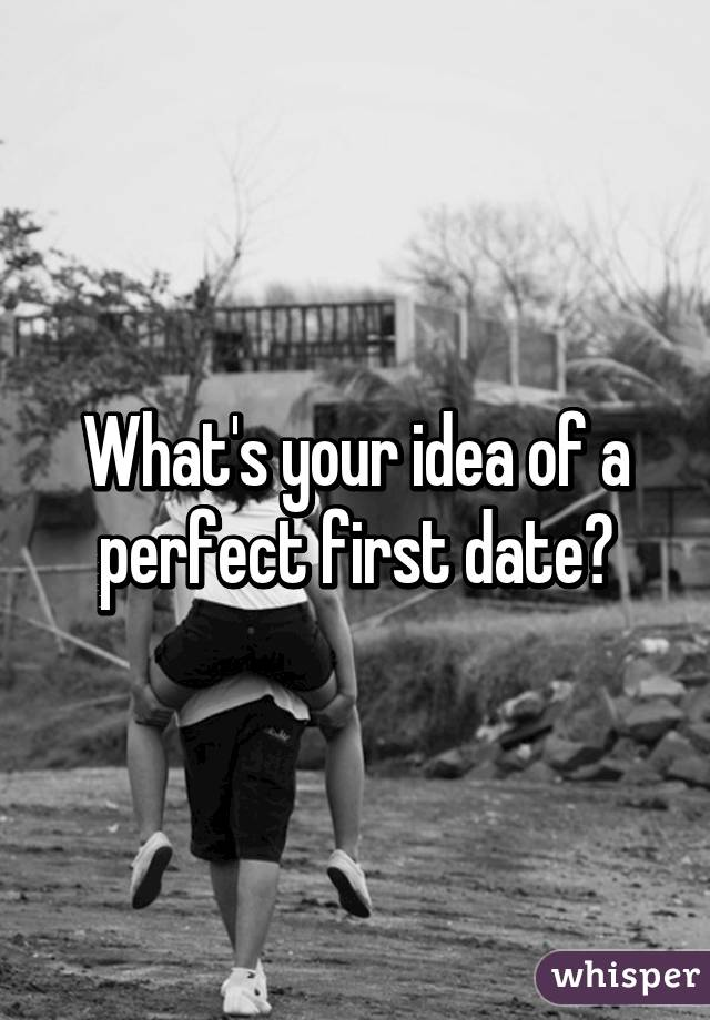 What is a perfect first date