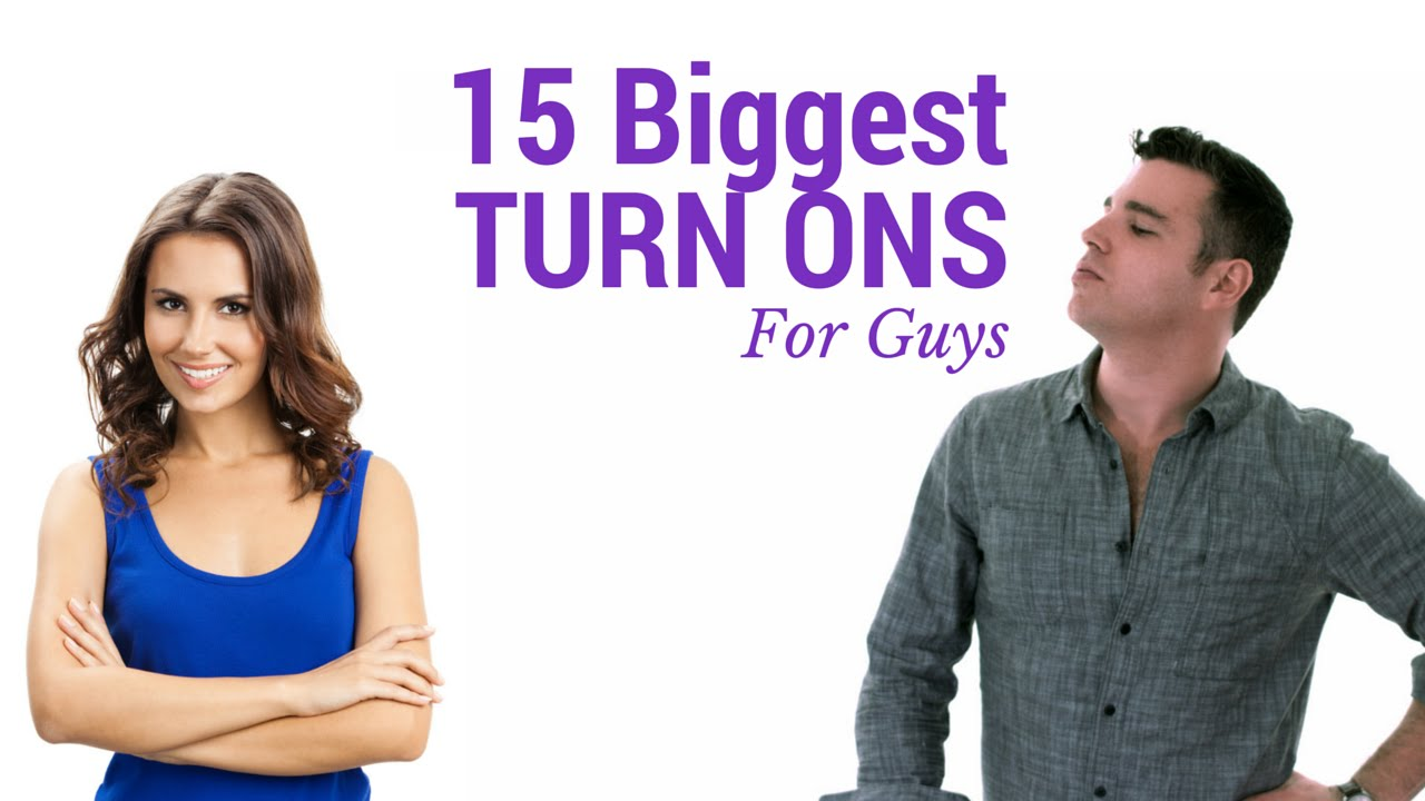 Top turn ons for guys