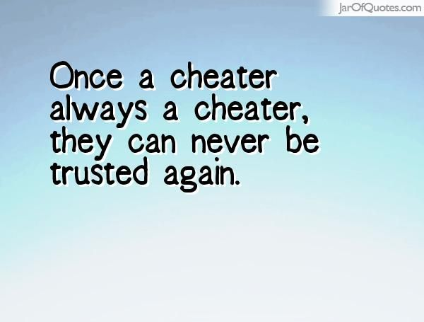 Once a cheater always a cheater quotes