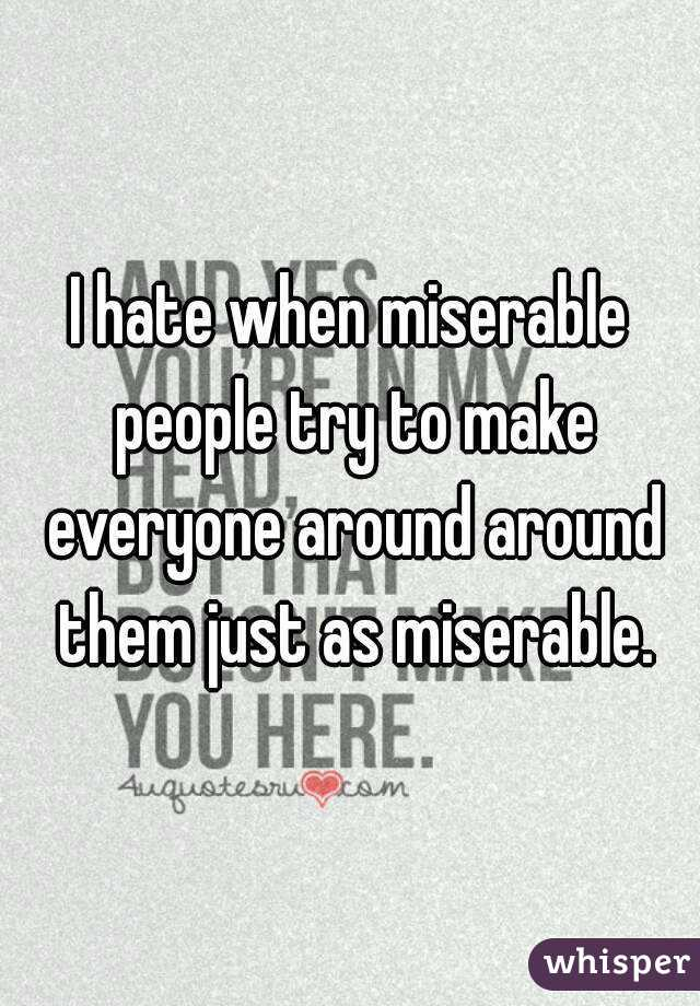 Why do miserable people try to make others miserable