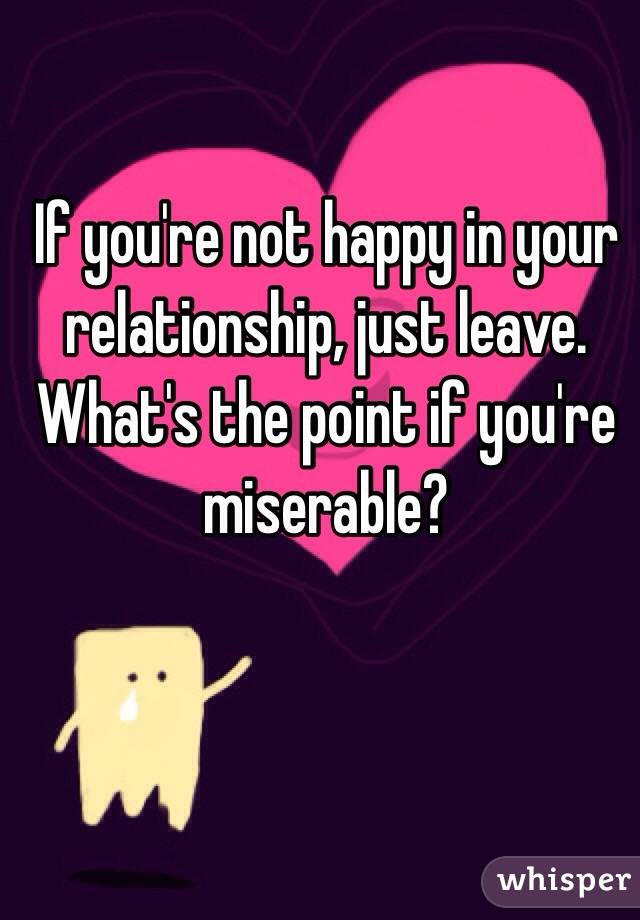What if your not happy in a relationship