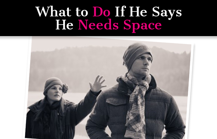 What to do when he needs space