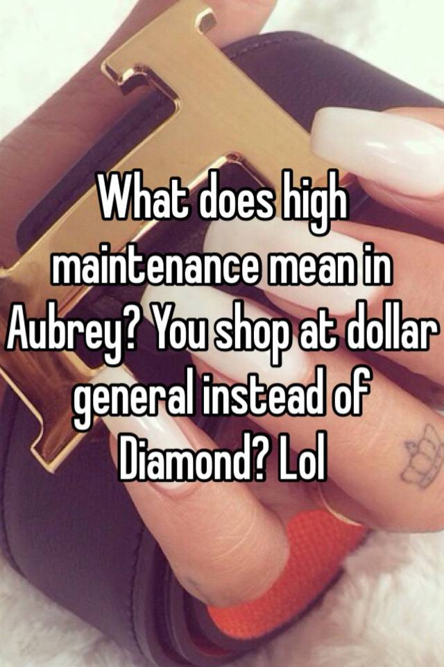 What does it mean to be high maintenance