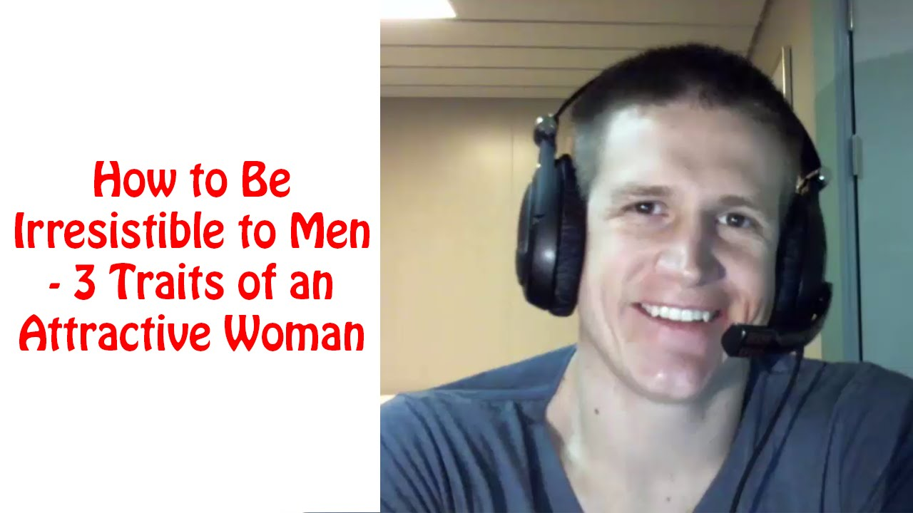 How to be irresistible to a man