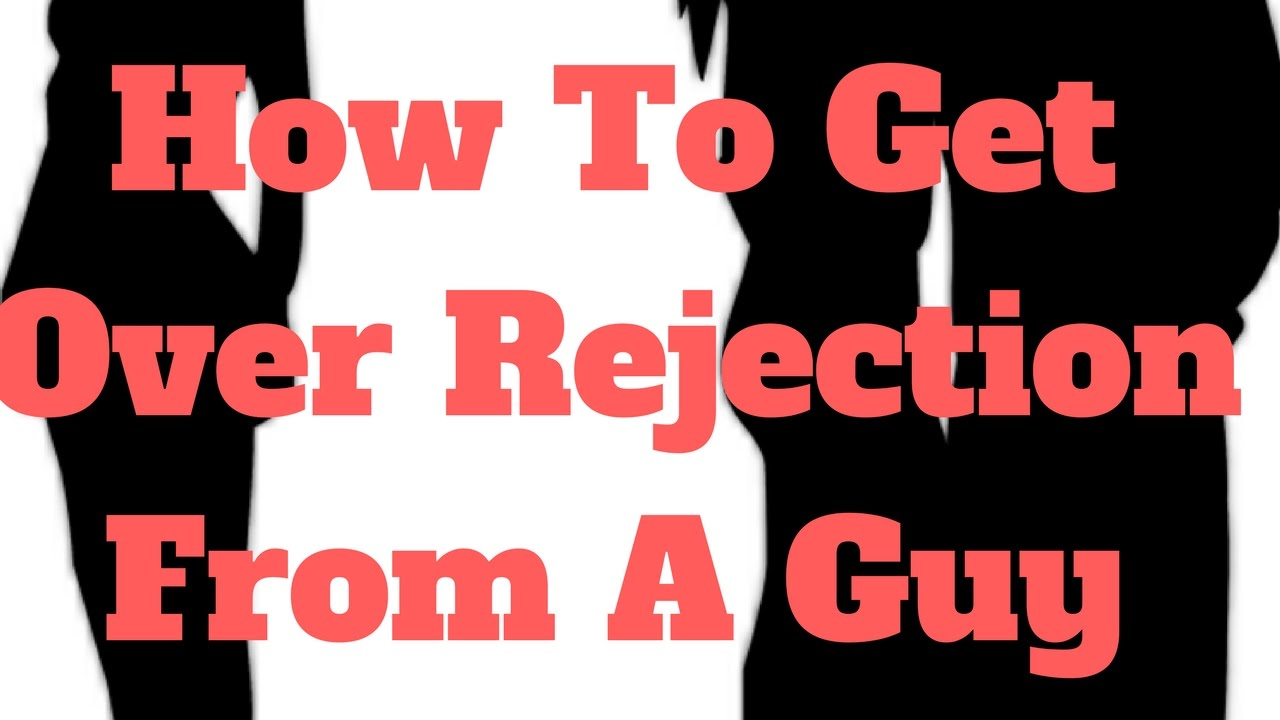 Getting over rejection from a guy