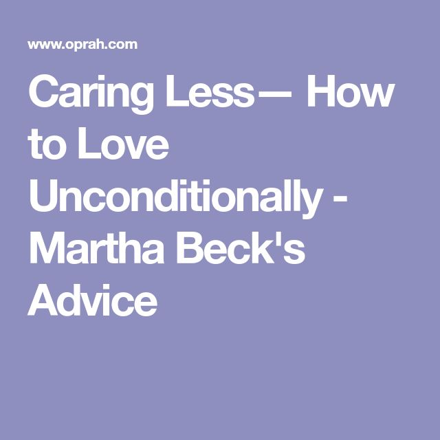 How to love more by caring less