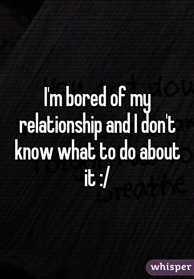 Im bored with my relationship