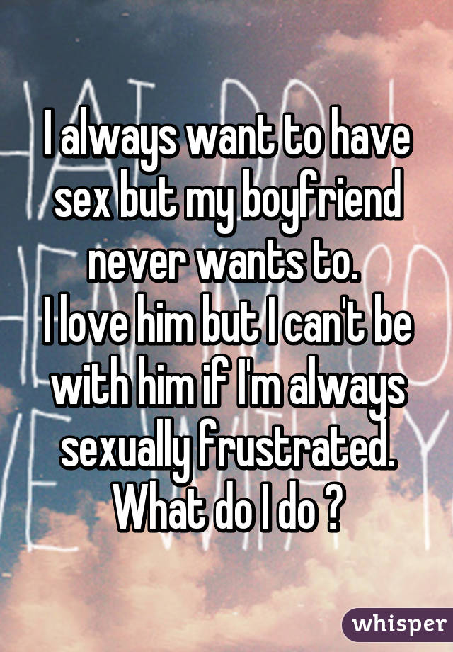 Why do i always want sex