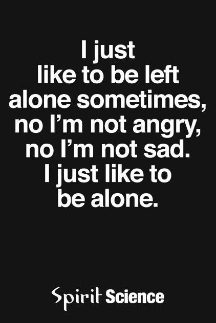 I like to be alone