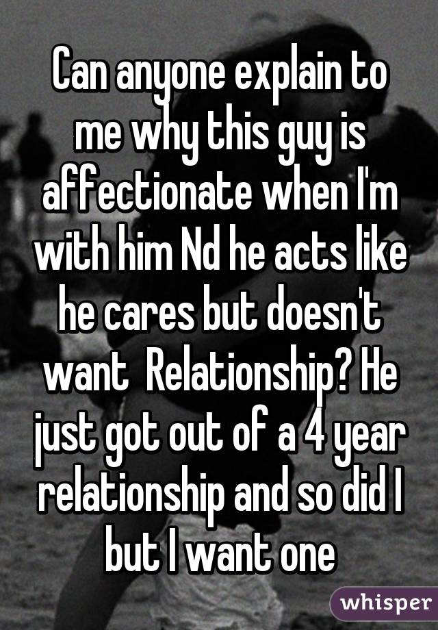 He just got out of a relationship