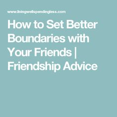 How to set boundaries with friends