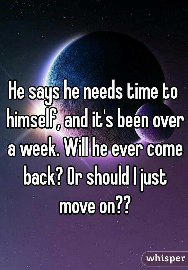 He needs space will he come back
