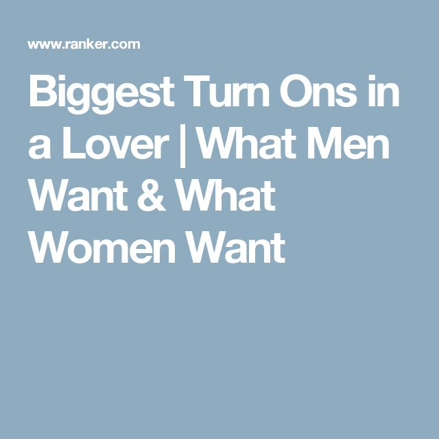 Biggest turn ons for girls