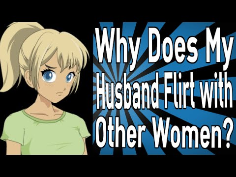 How to deal with flirty husband