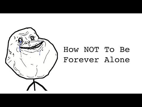 How to not be forever alone