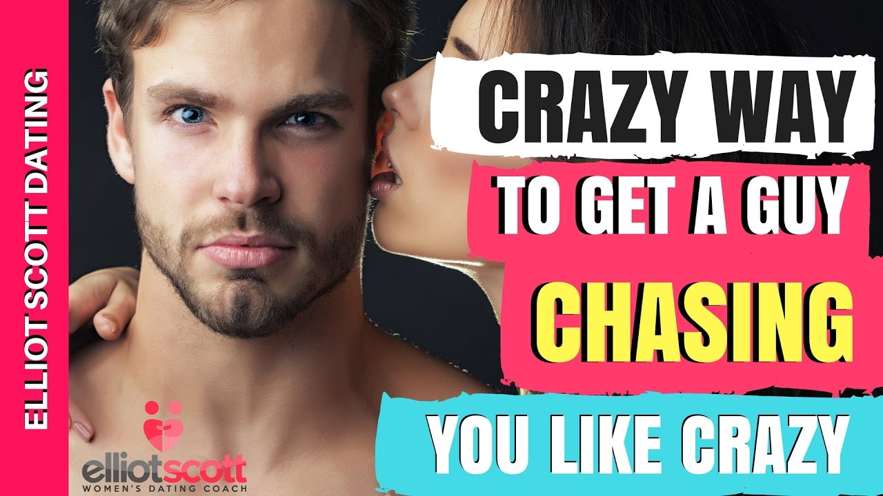 Get a guy to chase you