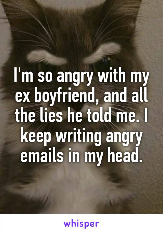 Why is my ex so angry with me