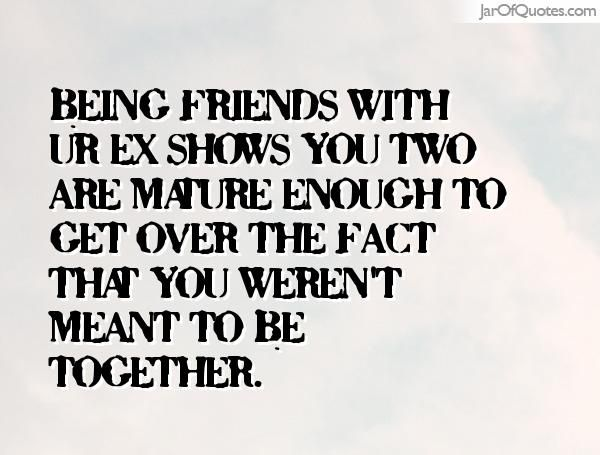 Being friends with an ex quotes