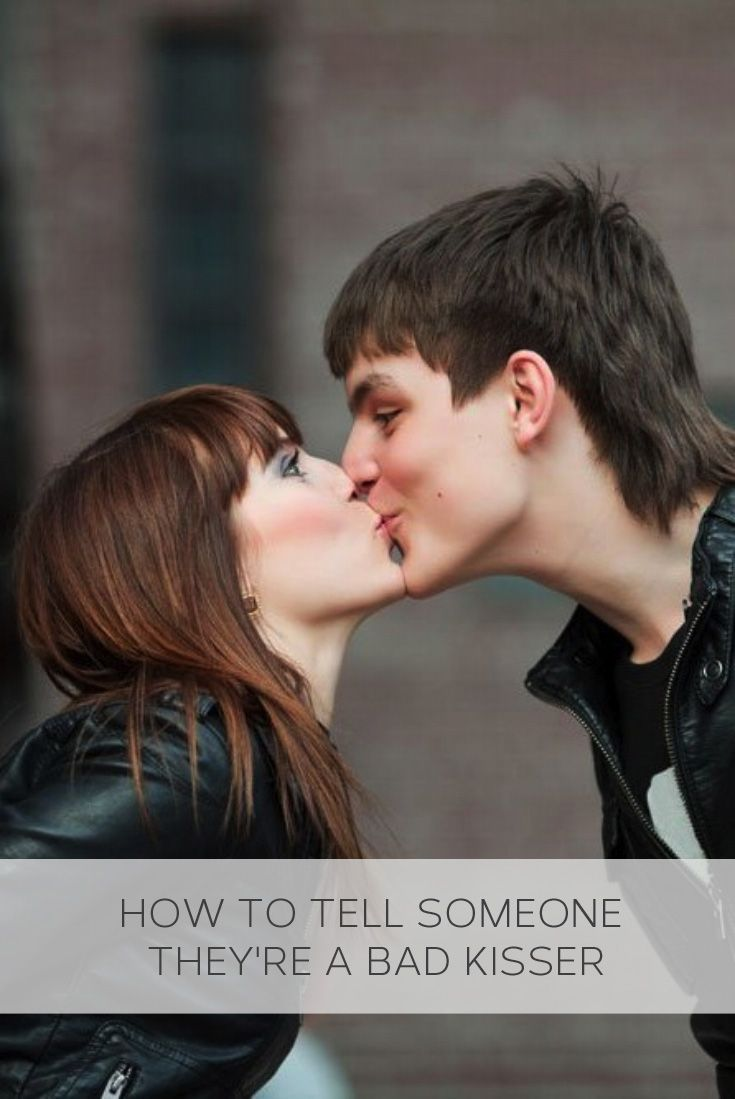 How to tell someone they are a bad kisser