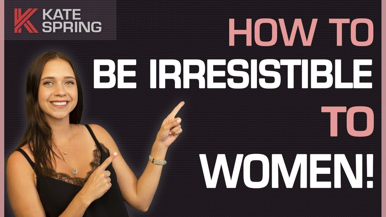 How to become irresistible