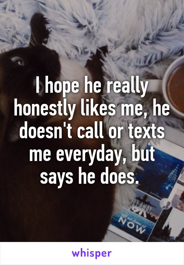 He texts me everyday but doesn t call